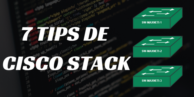 Cisco Stack Configuration – 7 Tips de Cisco Stack y mucho más