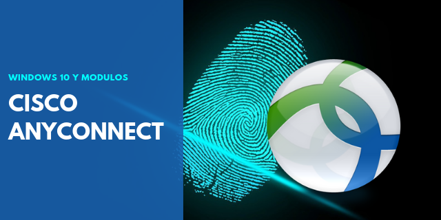 Cisco Anyconnect VPN Client Windows 10 ¿Módulos?