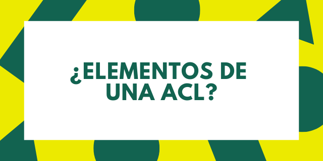 Cisco Access List Configuration – ¿Elementos de una ACL?