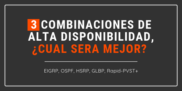 Cisco High Availability Protocols –  3 Combinaciones de Alta Disponibilidad.