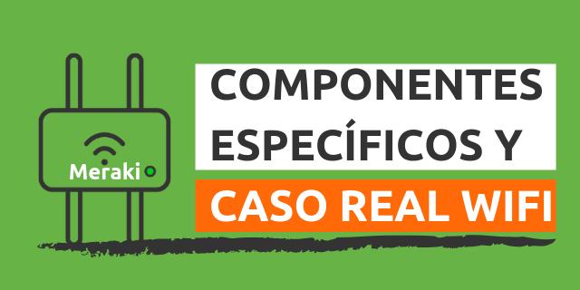 Cisco Meraki Español – Componentes Especificos y Caso Real