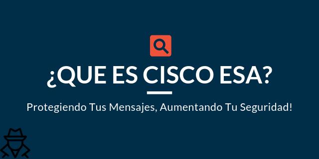 Cisco ESA Español – ¿Que Es ESA?