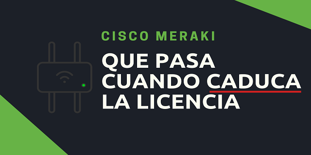 Cisco Meraki License – VENCIDAS